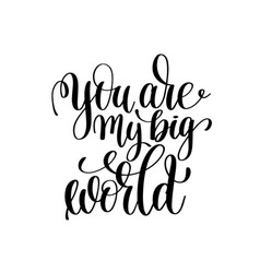 you are my big world black and white handwritten vector image vector image