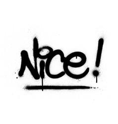 Graffiti nice word sprayed in black over white vector