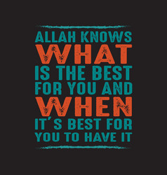Allah knows what is best for you muslim quote vector