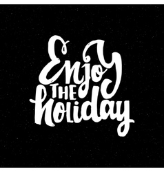 Enjoy holiday - hand-lettering text handmade vector