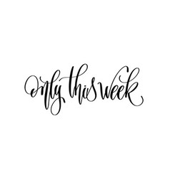 Only this week - hand lettering inscription text vector
