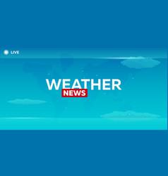 mass media weather news breaking news banner vector image