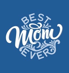 Hand drawn lettering best mom ever with floral vector