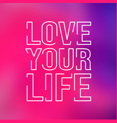 Love your life life quote with modern background vector