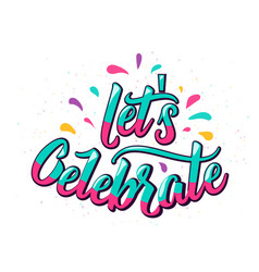 lets celebrate lettering text with color letter vector image