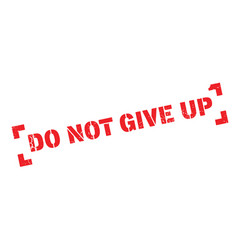 do not give up rubber stamp vector image