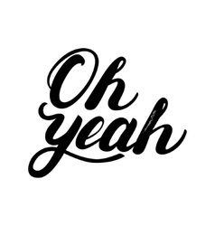 Oh yeah hand written lettering vector