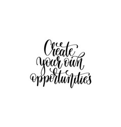Create your own opportunities - black and white vector