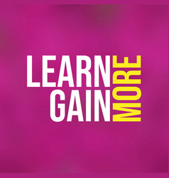 learn more gain more education quote with modern vector image