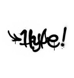 graffiti hype word sprayed in black over white vector image