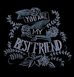 hand drawn chalk lettering you are my best vector image
