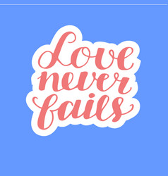 Hand lettering love never fails made on blue vector