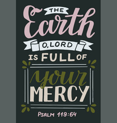 Hand lettering with bible verse earth o lord vector