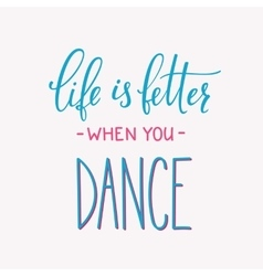 Life is better when you Dance quote typography vector image