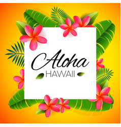 Aloha hawaii word on palm leaves exotic flowers vector
