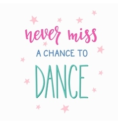 Never miss a chance to dance quote typography vector image