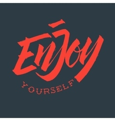 Enjoy Yourself Hand Drawn Brush Lettering Rough vector image