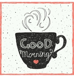 Good morning card with hand lettering on the cup vector