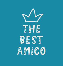 Handwritten lettering of the best amigo on blue vector