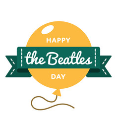 happy the beatles day greeting emblem vector image