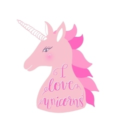 Cute pink unicorn with inscription I love unicorns vector image