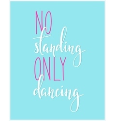 No Standing Only Dancing quote typography vector image
