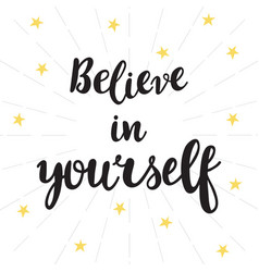 Believe in yourself inspirational quote hand vector