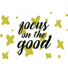 focus on good inscription greeting card vector image