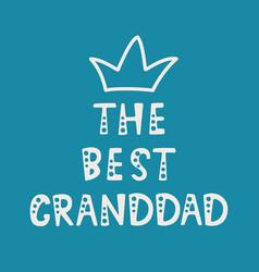 handwritten lettering of the best granddad on blue vector image