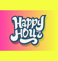 happy hour hand drawn lettering design vector image