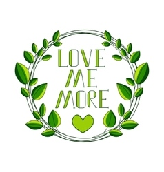 Romantic hand-drawn chalk green lettering love me vector