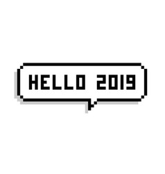 hello 2019 pixel bubble speech vector image