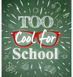 Too Cool for school green blackboard vector