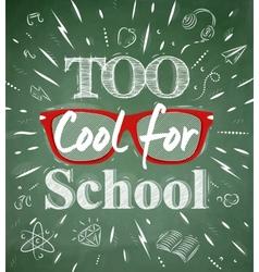 Too Cool for school green blackboard vector image