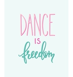Dance is freedom quote typography vector image