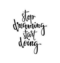 stop dreaming start doing inspirational and vector image