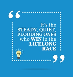 Inspirational motivational quote Its the steady vector