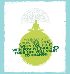 your mind is a powerful thing when you fill it vector image