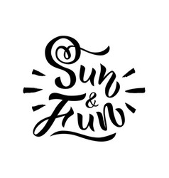 phrase sun and fun hand drawn lettering vector image