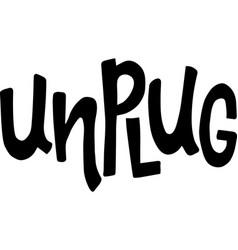 Unplug lettering vector