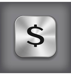 Dollar sign icon - metal app button vector image vector image