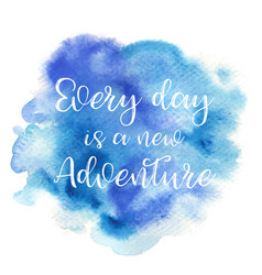 quote every day is a new adventure vector image
