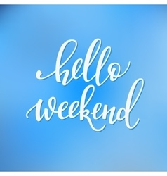 Hello weekend lettering vector image