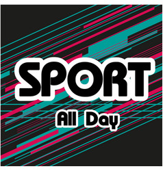 Sport all day text colorful background imag vector