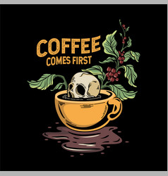 Coffee come first vector