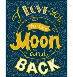 I love you to the moon and back hand drawn vector image