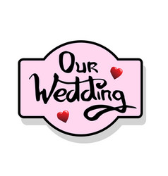 Our wedding lettering vector