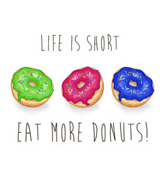 life is short eat more donuts vector image