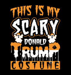 This is my scary donald trump costume shirt design vector