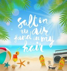 salt in air sand in my hair vector image